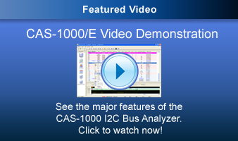 Featured Video - CAS-1000/E Video Demonstration - See the major features of the CAS-1000 I2C Bus Analyzer. Click to watch now!